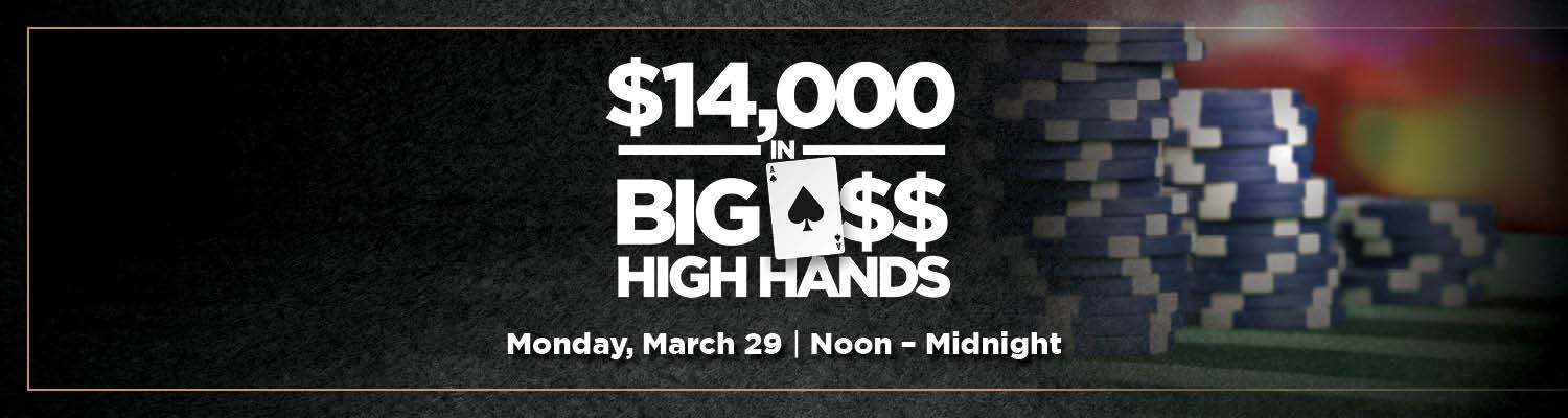 $14,000 in Big A$$ High Hands | Monday, March 29 noon-midnight